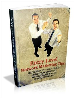 Entry Level Network Marketing Tips - Discover How to Get Started in Network Marketing
