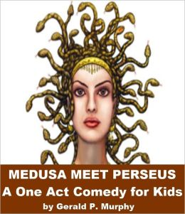 Medusa Meets Perseus - A One Act Comedy for Kids
