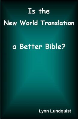 Is the New World Translation a Better Bible?