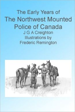 The Early Years of The Northwest Mounted Police of Canada, Illustrated