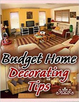 Budget Home Decorating Tips: A Guide on Decorating Your Home on a Budget