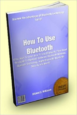 How To Use Bluetooth : If You Want To Learn How To Use Bluetooth, Then Read This Guide To Bluetooth Software, Bluetooth Wireless, Bluetooth Technology, Apple Bluetooth, Bluetooth Security And More!