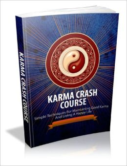 Karma Crash Course Simple Techniques For Maintaining Good Karma And Living A Happy Life!