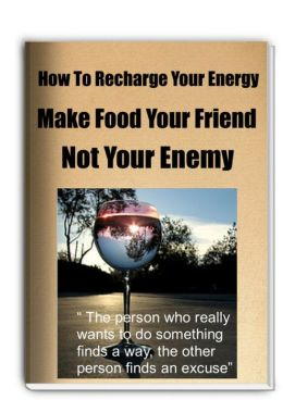 How To Recharge Your Energy-Make Food Your Friend Not Your Enemy