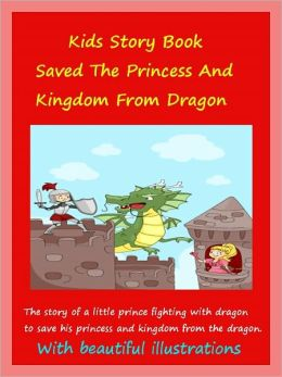 Kids Story Of Prince : How I Fought With Dragon And Saved The Princess And My Little Kingdom
