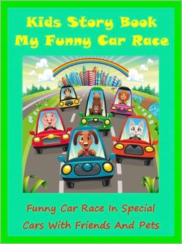 Kids Story My Race : My Funny Car Race In Special Cars With Friends And Pets