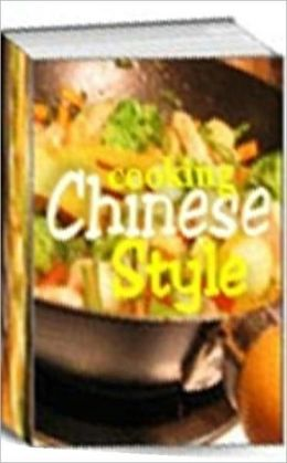 Food Recipes eBook - Cooking Chinese Style - Chinese cuisine is to achieve softness quick cooking food in a way to retain the natural taste, flavor, color and materials.