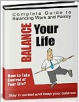 Balance Your Life - The Complete Guide to Managing Work and Family
