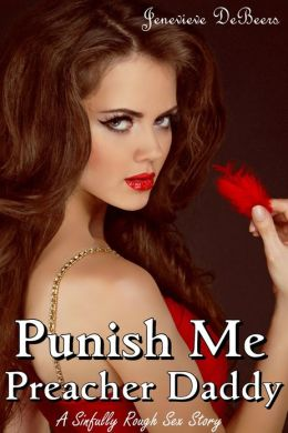 Punish Me Preacher Daddy (A Sinfully Rough Sex Story)