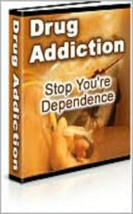 Drug Addiction: Stop Your Dependence