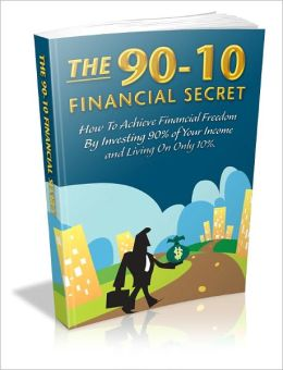 The 90_10 Financial Secret - How to Achieve Financial Freedom