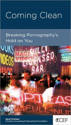 Coming Clean: Breaking Pornography's Hold on You