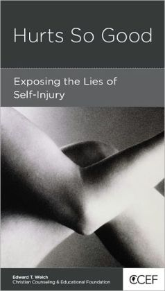 Hurts So Good: Exposing the Lies of Self-Injury