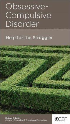 Obsessive-Compulsive Disorder: Help for the Struggler