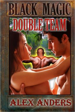 Black Magic Double Team (An Interracial M/M/F Menage)