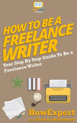 How To Be a Freelance Writer - Your Step-By-Step Guide To Becoming a Freelance Writer