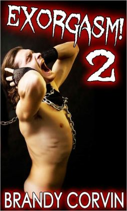 Exorgasm 2 (M/m/T Demon Menage Exorcism Erotica)