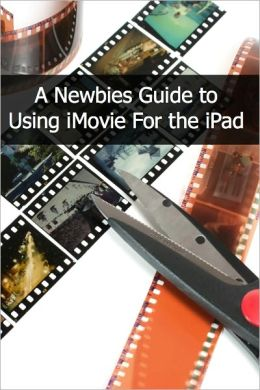 A Newbies Guide to Using iMovie For the iPad