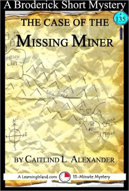 The Case of the Missing Miner: A 15-Minute Broderick Mystery