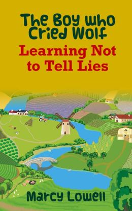 The Boy who Cried Wolf: Learning Not to Tell Lies (A Picture Book)