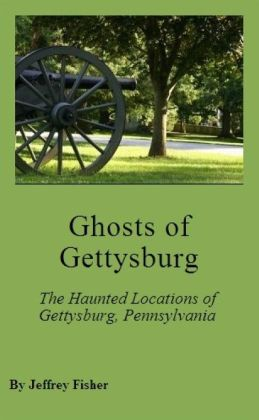 Ghosts of Gettysburg: The Haunted Locations of Gettysburg, Pennsylvania