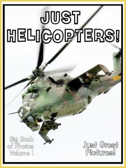 Just Helicopter Photos! Big Book of Photographs & Pictures of Helicopters, Vol. 1