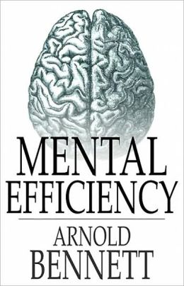 Mental Efficiency: And Other Hints to Men and Women! An Instructional, Psychology Classic By Arnold Bennett! AAA+++