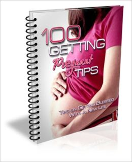 Highly Effective - Tips On Getting Blessed With A New Life - 100 Getting Pregnant Tips