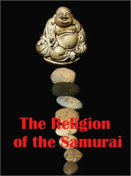 The Religion of the Samurai (Illustrated)