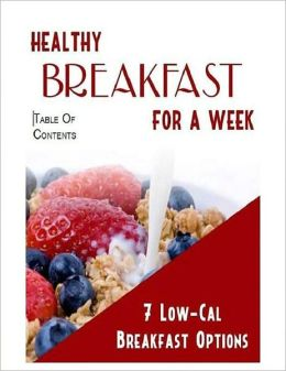 Quick and Easy Cooking Recipes on Healthy Breakfast For A Week - These meals are great because they are low in fat and calories....