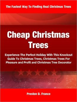 Cheap Christmas Trees: Experience The Perfect Holiday With This Knockout Guide To Christmas Trees, Christmas Trees For Pleasure and Profit and Christmas Tree Decorator