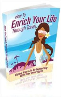 How To Enrich Your Life Through Travel