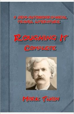 Roughing It, Complete by Mark Twain