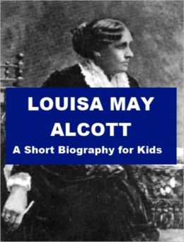 Louisa May Alcott - A Short Biography for Kids