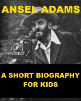 Ansel Adams - A Short Biography for Kids
