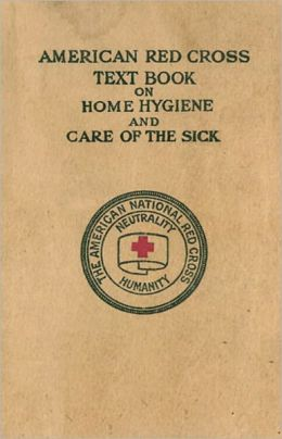 American Red Cross Text-Book on Home Hygiene and Care of the Sick: A Health, Instructional Classic By The American Red Cross! AAA+++