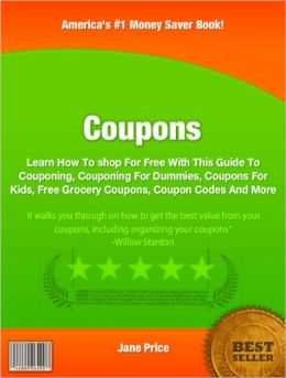 Coupons: Learn How To shop For Free With This Guide To Couponing, Couponing For Dummies, Coupons For Kids, Free Grocery Coupons, Coupon Codes And More