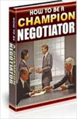 How To Be a Champion Negotiator