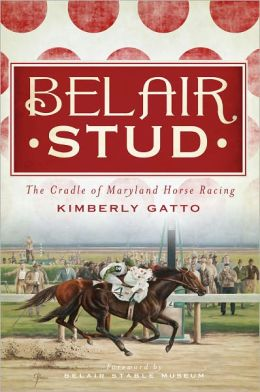 Belair Stud: The Cradle of Maryland Horse Racing