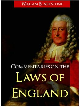 BLACKSTONE'S COMMENTARIES ON THE LAWS OF ENGLAND (The Complete, Unabridged, Authoritative NOOK Edition) by Sir William Blackstone The Commentaries on the Laws of England (All Four Volumes in a Single Definitive NOOK Edition) BESTSELLING LEGAL TREATISE