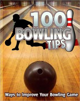 100 Bowling Tips: Ways to Improve Your Bowling Game