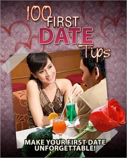 100 First Date Tips: Make Your First Date Unforgettable