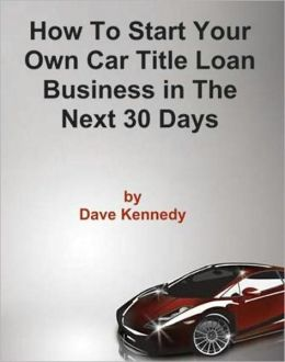 How to Start Your Own Car Title Loan Business in the Next 30 Days
