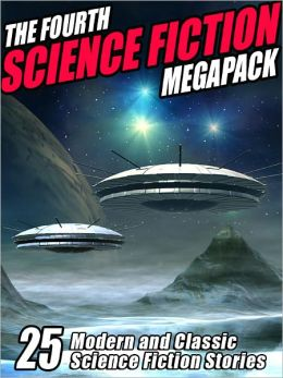 The Fourth Science Fiction Megapack: 25 modern and classic stories