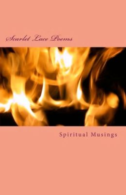 Scarlet Lace Poems - Spiritual Musings