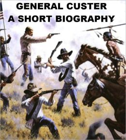 General Custer - A Short Biography