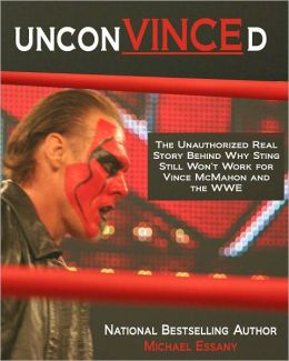 UnconVINCEd: The Unauthorized Story of Why Sting Still Won't Work for Vince McMahon and the WWE