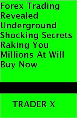 Forex Strategy Forex Underground Shocking Secret Raking You Millions At Will - Buy Now!
