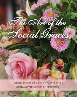 The Art of the Social Graces: Includes Section on Victorian Afternoon Tea (NEW REVISED SECOND EDITION WITH ELEGANT TABLE SETTINGS)