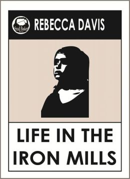 a short review of life in the iron mills a novel by rebecca harding davis Life in the iron-mills or, the korl woman ebook: rebecca harding davis: amazonin: kindle store.
